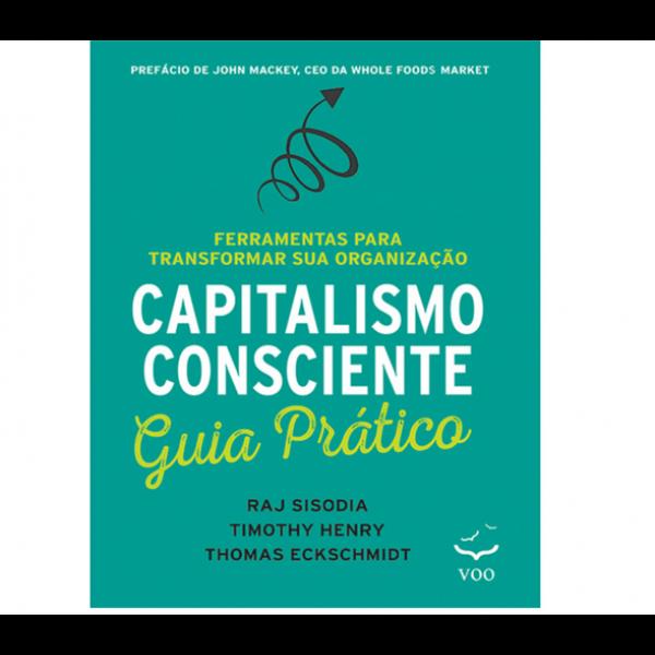 Capitalismo Consciente Guia Prático – Ferramentas para transformar sua organização