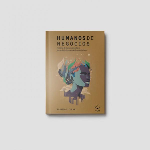 Humanos de Negócios – Histórias de homens e mulheres que estão (re)humanizando o capitalismo